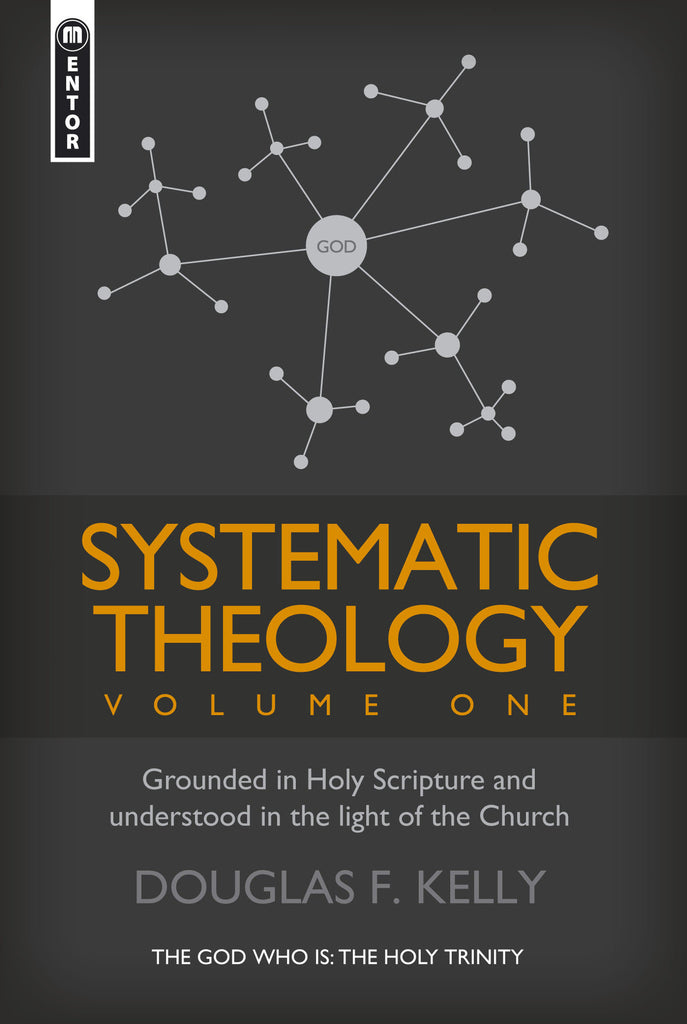 Systematic Theology (Volume 1); Grounded in Holy Scripture and understood in light of the Church