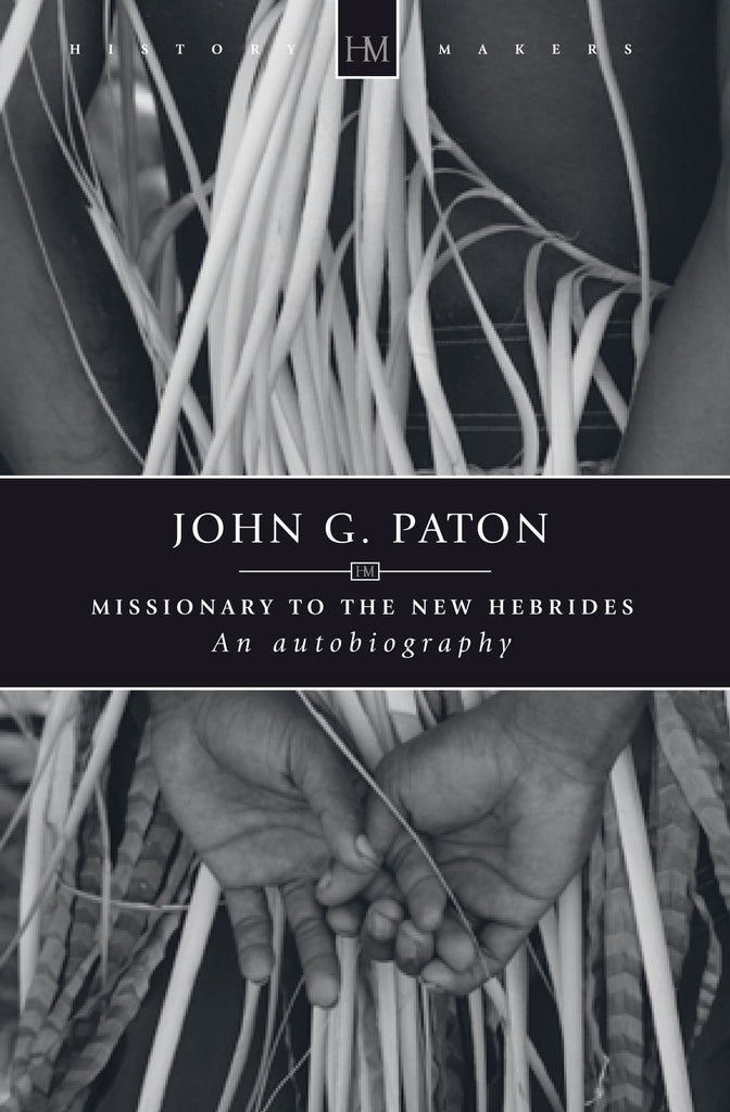 John G. Paton: Missionary to the New Hebrides (History Maker)