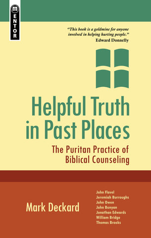 Helpful Truth in Past Places:..The Puritan Practice of Biblical Counselling