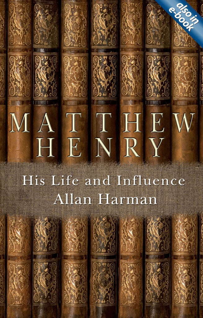 Matthew Henry: His Life and Influence