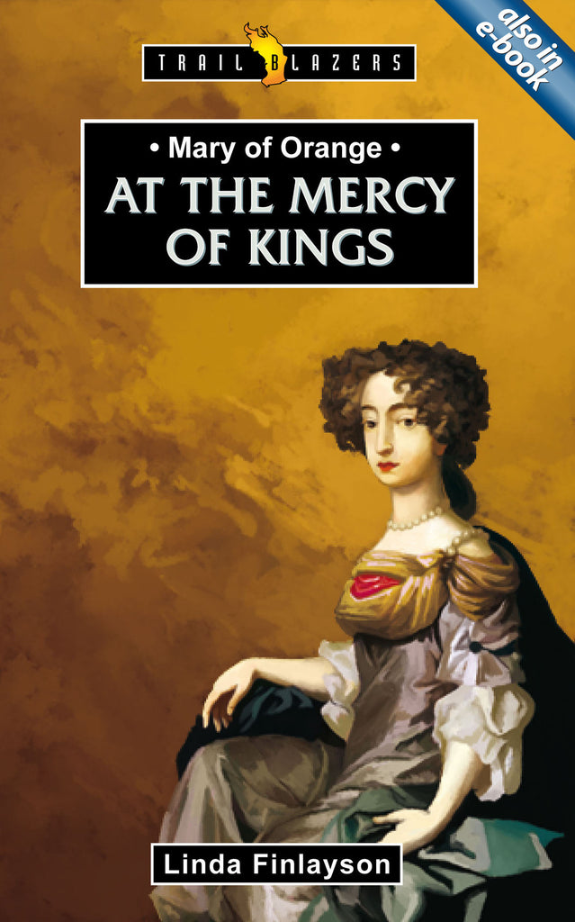 Mary of Orange At the Mercy of Kings (Trailblazers)
