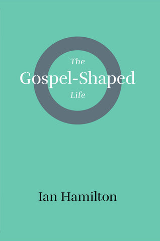 The Gospel-Shaped Life