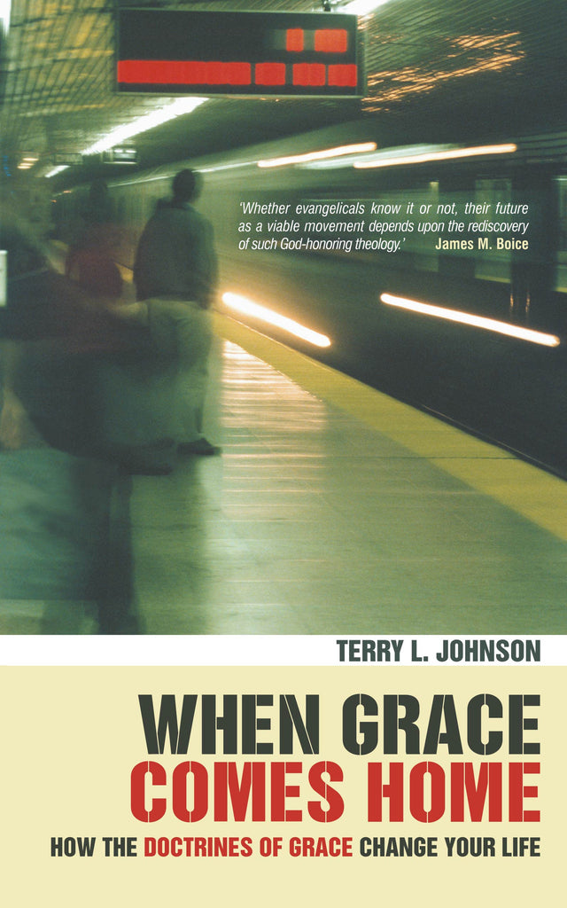 When Grace Comes Home: How the 'doctrines of grace' change your life
