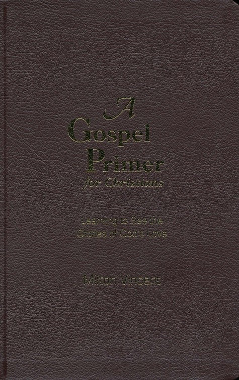 A Gospel Primer for Christians (Leather-bound Edition)