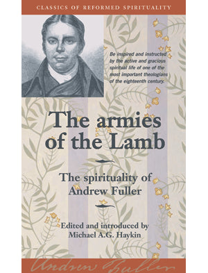 The Armies of the Lamb: the spirituality of Andrew Fuller (Classics of Reformed spirituality)