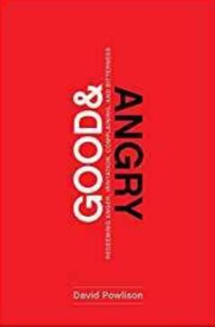 Good and Angry: Redeeming Anger, Irritation, Complaining, and Bitterness