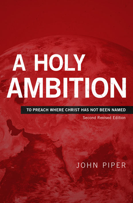 A Holy Ambition: To Preach Where Christ Has Not Been Named