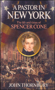 A Pastor in New York: Life and Times of Spencer Cone