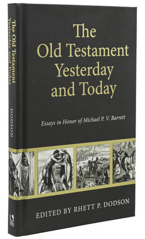 The Old Testament Yesterday and Today: Essays in Honor of Michael P.V. Barrett