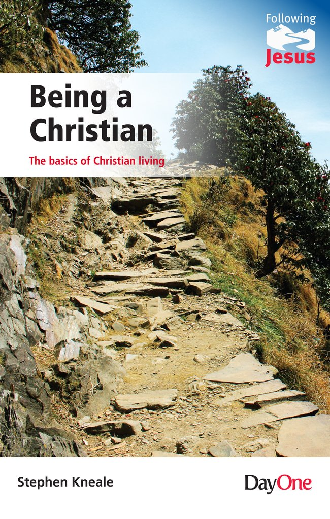Being a Christian: The Basics of Christian living Stephen Kneale