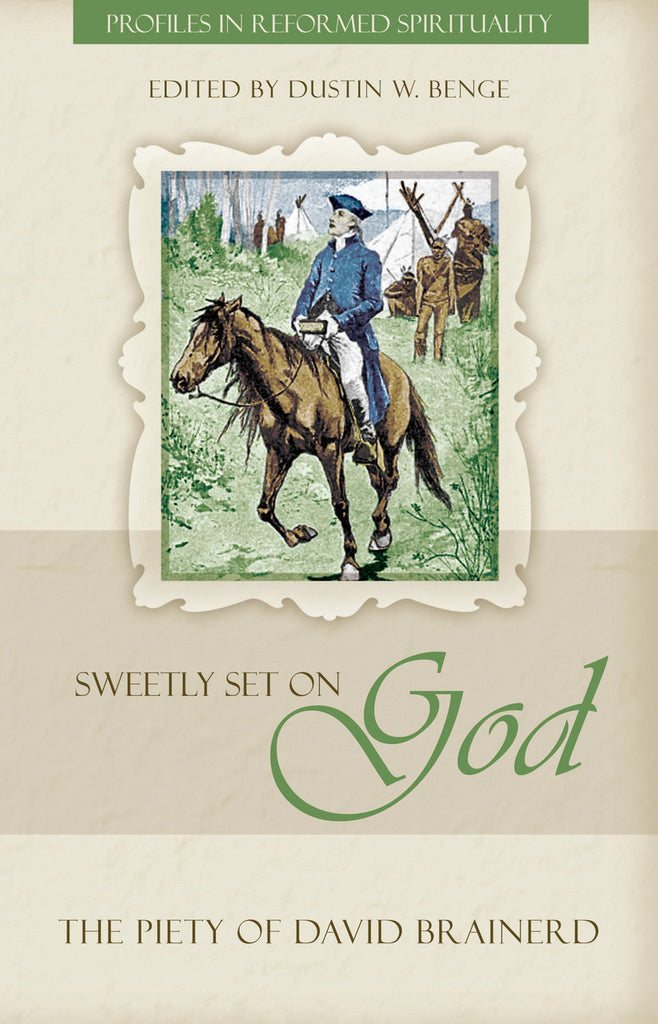Sweetly Set on God: The Piety of David Brainerd (Profiles in Reformed Spirituality)