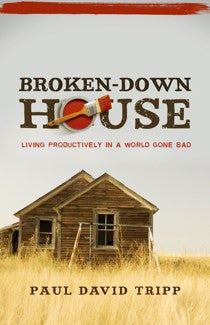 Broken-Down House: Living Productively in a World Gone Bad.