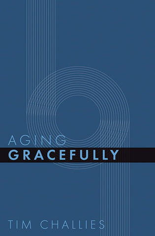 Aging Gracefully (Cruciform Quick) by Tim Challies