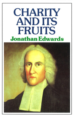 Charity & Its Fruits: Christian Love as Manifested in Heart and Life