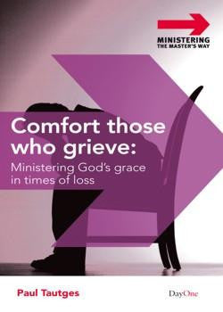 Comfort Those Who Grieve By Paul Tautges