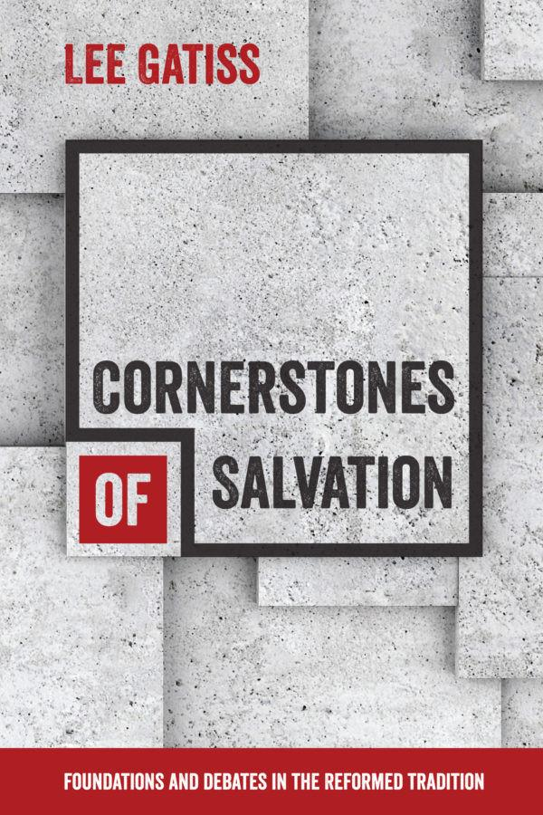 Cornerstones of Salvation Author Lee Gatiss