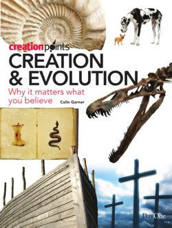Creation and Evolution: Why It Matters What You Believe (Creation Points)