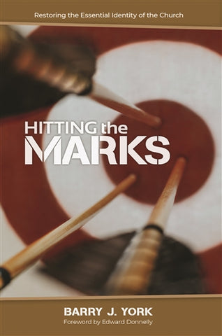 Hitting the Marks: Restoring the Essential Identity of the Church Barry J. York