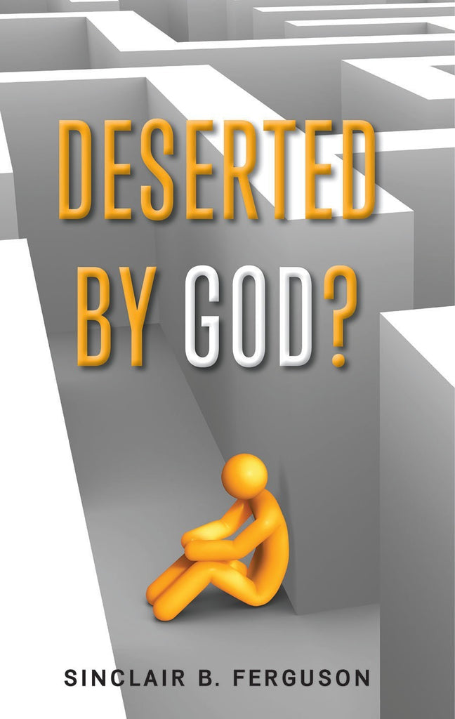 Deserted by God?  Hope for All Who Do Not Sense the Lord's Sustaining Presence during Life's Most Troublesome Times