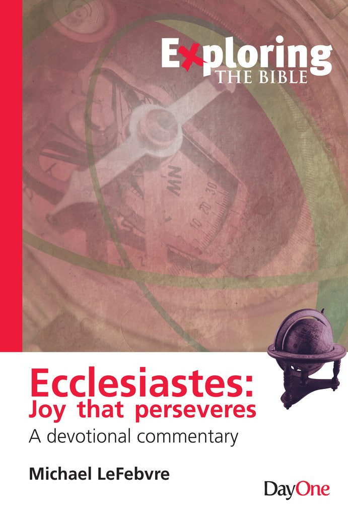Exploring Ecclesiastes: Joy that perseveres - a devotional commentary
