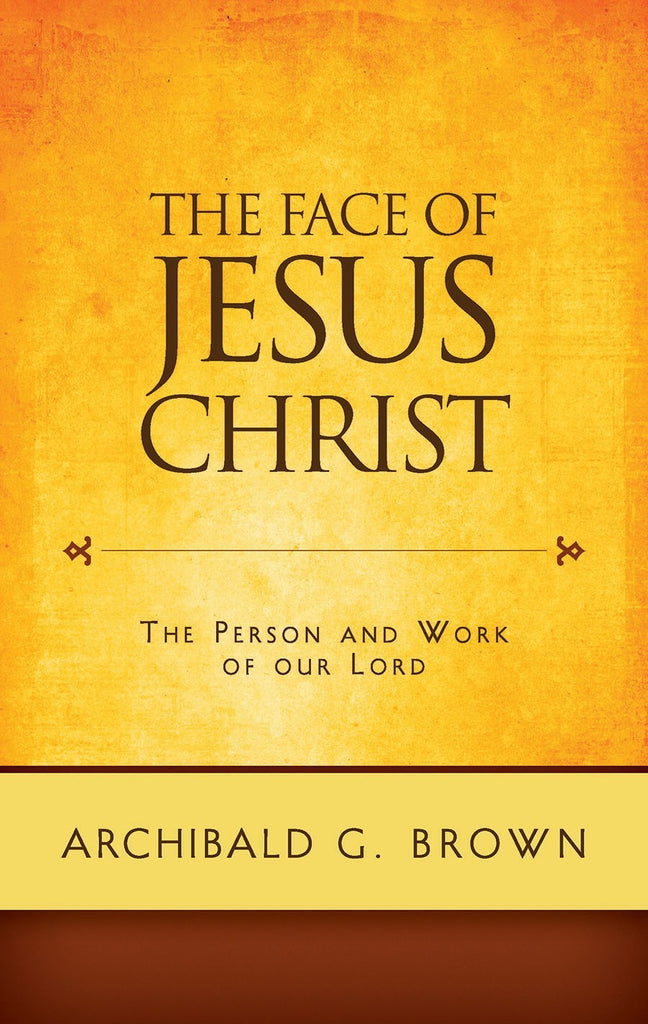 The Face of Jesus Christ: Sermons on the Person and Work of our Lord