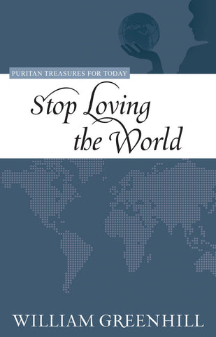 Stop Loving the World (Puritan Treasures for Today)