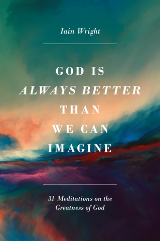 God is Always Better Than We Can Imagine: Thirty-One Meditations on the Greatness of God