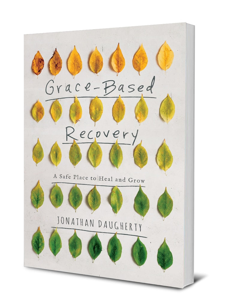 Grace-Based Recovery: A Safe Place to Heal and Grow by Jonathan Daugherty