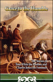 Grace to the Humble: The Stories of Tom White the Postboy and Charles Jones the Footman