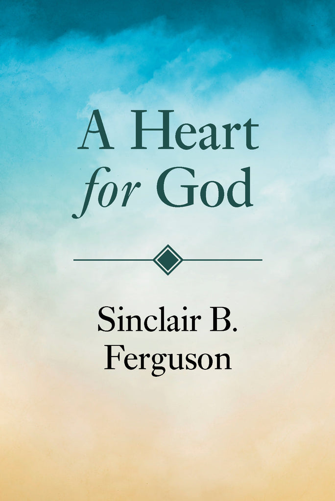 A Heart For God by. Sinclair Ferguson