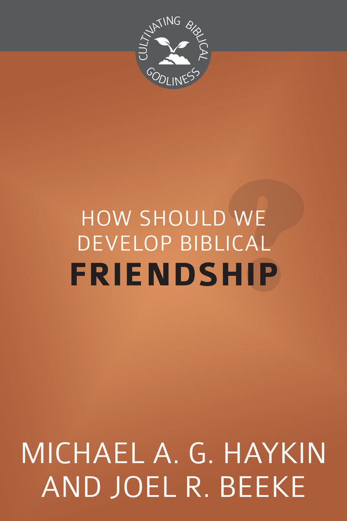 How Should We Develop Biblical Friendship? (Cultivating Biblical Godliness)