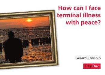 How can I face terminal illness with peace?