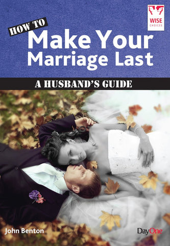 How to Make your Marriage Last: A Husband's Guide