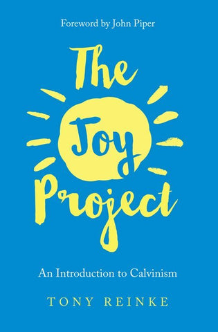 The Joy Project: An Introduction to Calvinism (with Study Guide)