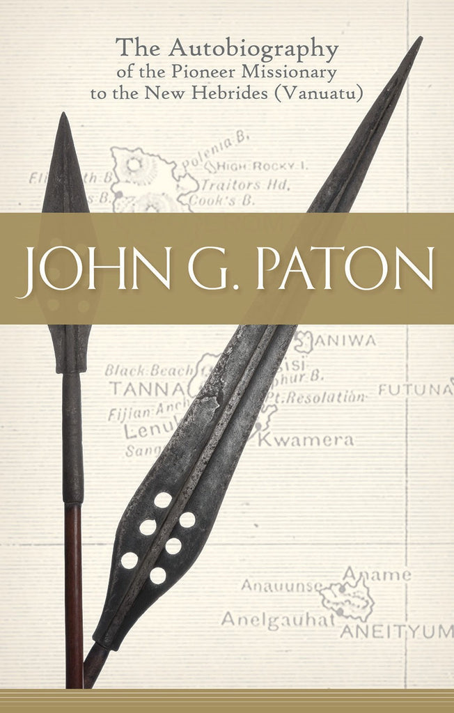 John G. Paton: The Autobiography of the Pioneer Missionary to the New Hebrides (Vanuatu)