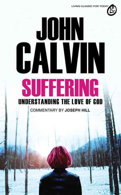 Suffering - John Calvin: Understanding the Love of God