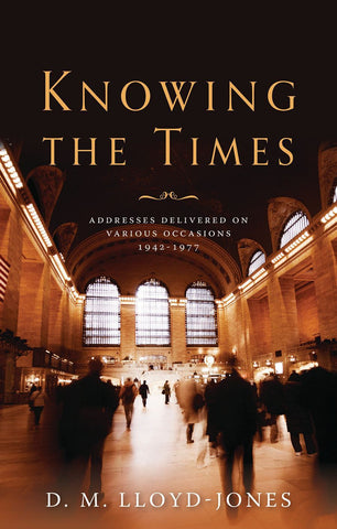 Knowing the Times: Addresses Delivered on Various Occasions 1942 - 1977
