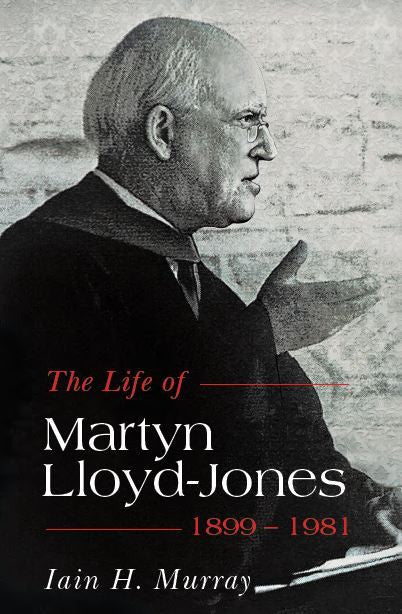 The Life of Martyn Lloyd-Jones - 1899-1981