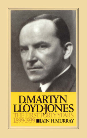 D. Martyn Lloyd-Jones, Volume 1: The First Forty Years 1899 - 1939