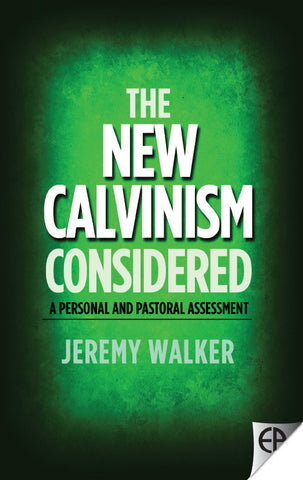 The New Calvinism Considered: A Personal and Pastoral Assessment