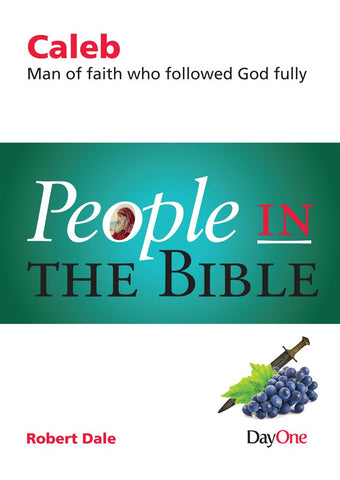 People in the Bible Caleb: Man of faith who followed God fully Robert Dale