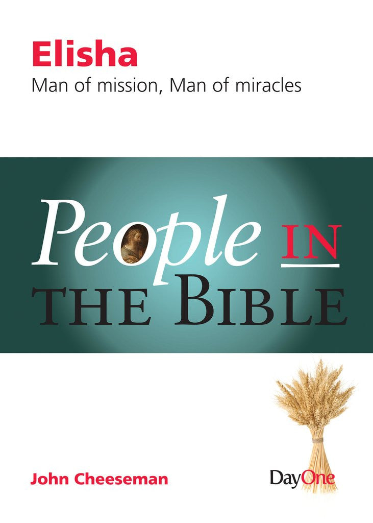 Elisha: Man of Mission, Man of Miracles (People in the Bible)