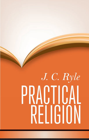 Practical Religion:  Being Plain Papers on the Duties, Experience, Dangers, and Privileges of Professing Christians