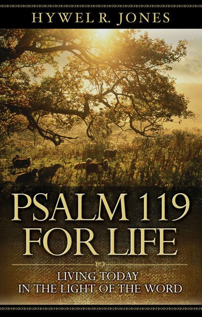 Psalm 119 for Life: Living Today in the Light of the Word