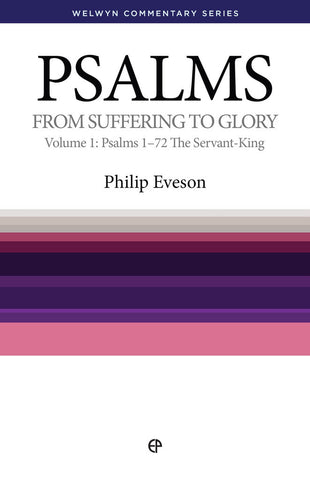 Psalms: From Suffering to Glory - Vol. 1, Psalms 1-72: The Servant-King - Welwyn Commentary Series (Eveson)