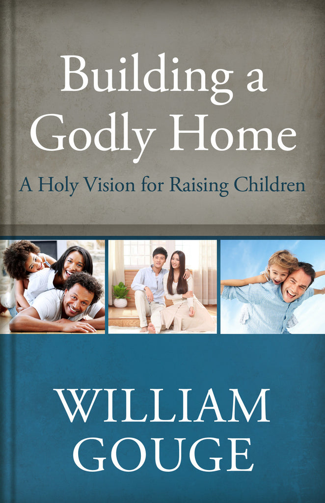 Building a Godly Home: A Holy Vision for Raising Children