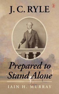 J.C. Ryle:  Prepared to Stand Alone (Hardcover)