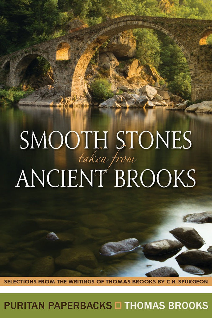 Smooth Stones taken from Ancient Brooks Selections from the writings of Thomas Brooks by C.H. Spurgeon
