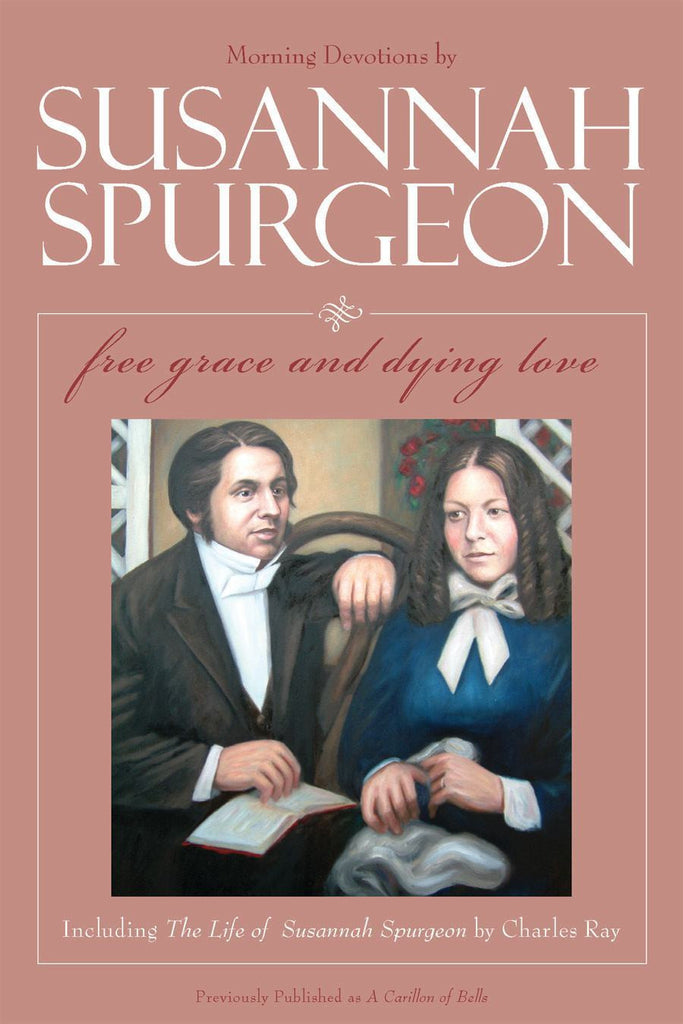 Susannah Spurgeon: Free Grace and Dying Love Morning Devotions With the Life of Susannah Spurgeon