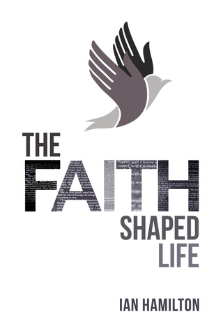 Faith-Shaped Life, The